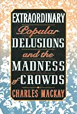Extraordinary Popular Delusions, Charles Mackay, 1586635581
