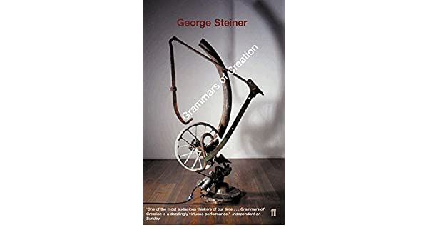 Grammars Of Creation George Steiner 9780571206421 Amazon Books