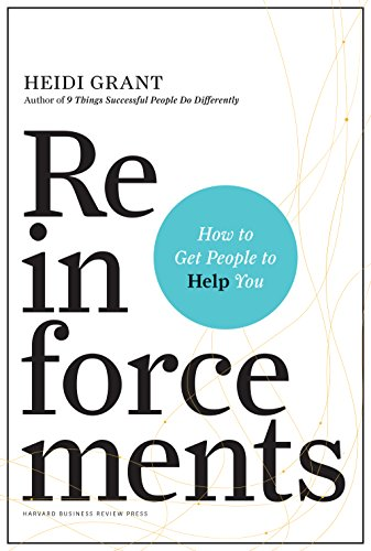 Reinforcements: How to Get People to Help You by [Halvorson Ph.D, Heidi Grant]
