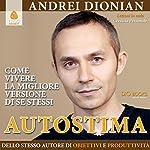 Autostima: Come vivere la migliore versione di se stessi   Andrei Dionian