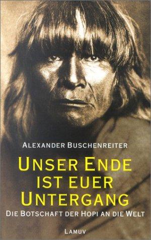 Unser Ende ist euer Untergang - Die Botschaft der Hopi an die Welt
