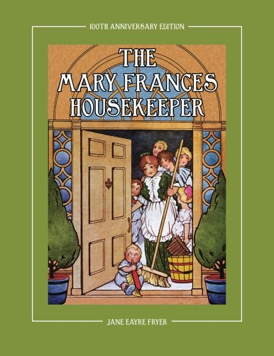The Mary Frances Housekeeper 100th Anniversary Edition: A Story-Instruction Housekeeping Book with Paper Dolls, Doll Hou