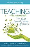 Teaching―The Sacred Art: The Joy of Opening Minds and Hearts (The Art of Spiritual Living)