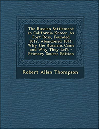 The Russian Settlement in California Known as Fort Ross,