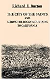 The City of the Saints and Across the Rocky Mountains to California, Richard F. Burton, 1402186266