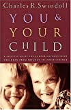 You and Your Child, Charles R. Swindoll, 0849937108
