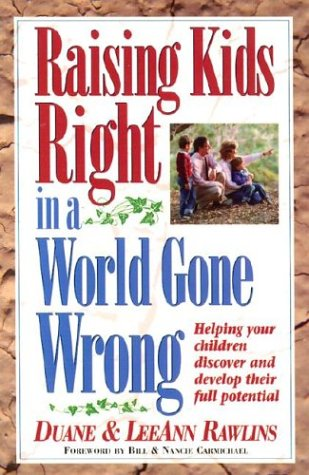 Raising Kids Right in a World Gone Wrong: Helping Your Children Discover and Develop Full Potential