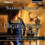 The Highlander's Folly: The Novels of Loch Moigh, Book 3   Barbara Longley