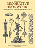 Decorative Ironwork of the Middle Ages and the Renaissance, Jacob Heinrich Von Hefner-Alteneck, 0486292606
