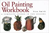 Oil Painting Workbook, Stan Smith, 0715313568