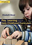 Play, Learning and the Early Childhood Curriculum, Elizabeth Wood and Jane Attfield, 1849201161