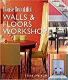 House Beautiful Walls and Floors Workshop, Tessa Evelegh and House Beautiful Magazine Editors, 1588164063