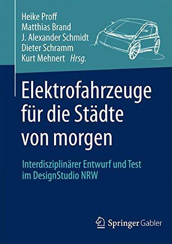 Elektrofahrzeuge für die Städte von morgen: Interdisziplinärer Entwurf und Test im DesignStudio NRW (German Edition) pdf