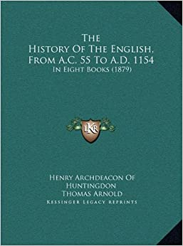The History of the English, from A.C. 55 to A.D. 1154: In Eight Books (1879)