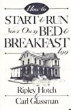 How to Start and Run Your Own Bed and Breakfast Inn, Ripley Hotch and Carl Glassman, 0811724417
