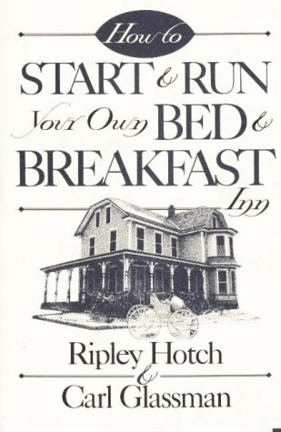 How to Start & Run Your Own Bed & Breakfast (How-To Guides) (Opening A Bed And Breakfast Business Plan)