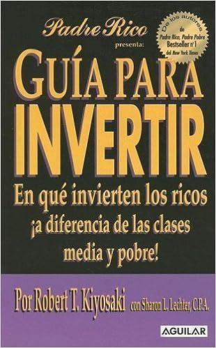 Book Guia Para Invertir: En Que Invierten los Ricos !A Diferencia de las Clases Media y Pobre! (Spanish Edition) by Robert T. Kiyosaki (2005-01-02)