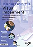 Teaching Pupils with Visual Impairment: A Guide to Making the School Curriculum Accessible (Access and Achievement)