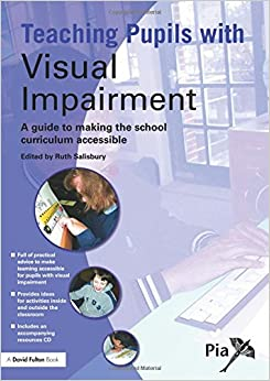Teaching Pupils with Visual Impairment: A Guide to Making the School Curriculum Accessible Access and Achievement