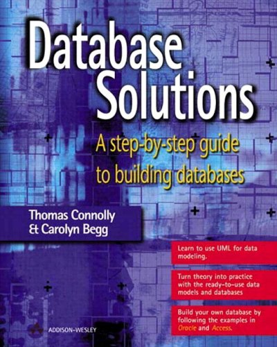 Database Solutions: A step-by-step guide to building databases (Database Systems Connolly)