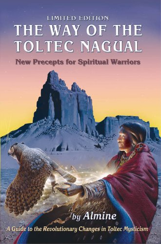 The Way of the Toltec Nagual: New Precepts for the Spiritual Warrior