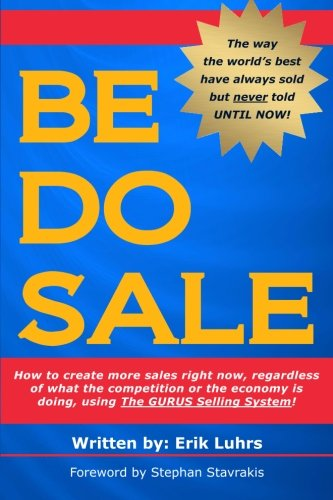 Be Do Sale: How to create more sales right now, regardless of what the competition or the economy is doing, using The GU