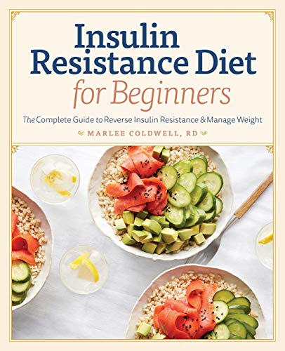 Insulin Resistance Diet for Beginners: The Complete Guide to Reverse Insulin Resistance & Manage Weight