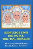 Knowledge from the Source -- the Final Messages, Alice Gniazdowski Rusin, 0533146836
