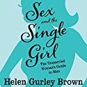 Sex and the Single Girl: The Unmarried Women's Guide to Men Audiobook by Helen Gurley Brown Narrated by Dawn Harvey
