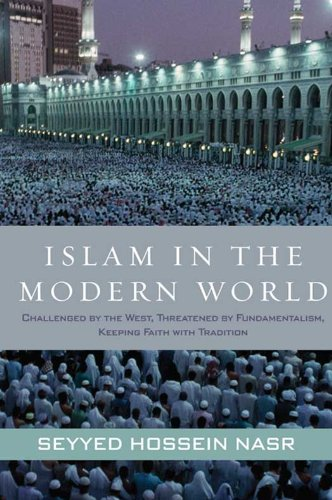 Islam in the Modern World: Challenged by the West, Threatened by Fundamentalism, Keeping Faith with Tradition cover