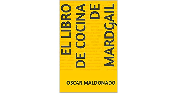 Amazon.com: El libro de cocina de Mardgail (Spanish Edition) eBook: Oscar Maldonado: Kindle Store