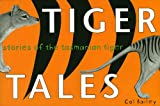 Front cover for the book Tiger Tales: Stories of the Tasmanian Tiger by Col Bailey