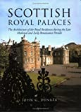 Scottish Royal Palaces: The Architecture of the Royal Residences During the Late Medieval and Early Renaissance Periods by John G. Dunbar front cover