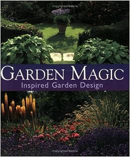 Garden Magic Inspired Garden Design Gisela Keil Gary Rogers