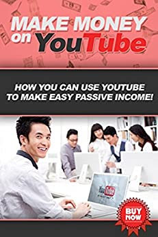 Make Money on YouTube: How you can use YouTube to make easy passive income! by [Robbins, Ben]