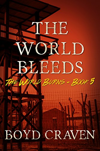 The World Bleeds: A Post-Apocalyptic Story (The World Burns Book 5) by [Craven III, Boyd]