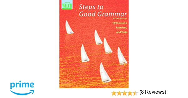 Steps to Good Grammar: 169 Lessons, Exercises, and Tests ...