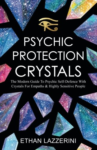 Psychic Protection Crystals: The Modern Guide To Psychic Self Defence With Crystals For Empaths And Highly Sensitive People by CreateSpace Independent Publishing Platform