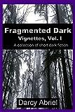 Fragmented Dark: Vignettes Volume I