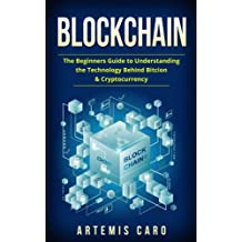 Blockchain: Bitcoin, Ethereum & Blockchain: Beginners Guide to Understanding the Technology Behind Bitcoin & Cryptocurrency