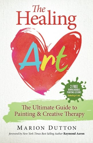 (The Healing Art: The Ultimate Guide on Art & Creative Therapy)