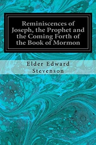 Reminiscences of Joseph, the Prophet and the Coming Forth of the Book of Mormon: Illustrated (Book Of Coming Forth)