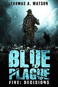 Blue Plague: Decisions: A Zombie Apocalypse Thriller (Book 5)