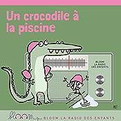 Un crocodile à la piscine (Bloom - la radio des enfants) | Mathieu Dupont