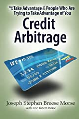 How To Take Advantage of the People Who Are Trying To Take Advantage of You: Credit Arbitrage Paperback