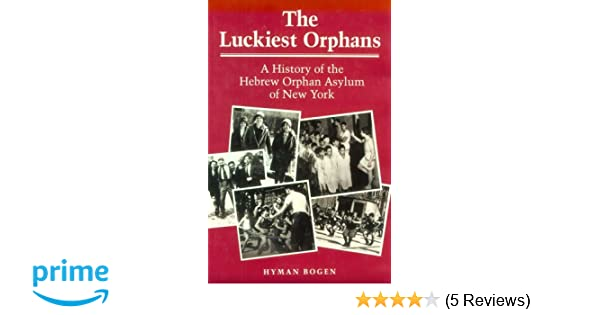 The luckiest orphans a history of the hebrew orphan asylum of new the luckiest orphans a history of the hebrew orphan asylum of new york hyman bogen 9780252018879 amazon books fandeluxe Images