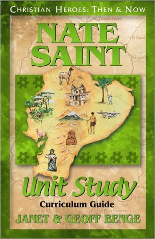 Nate Saint: Unit Study Curriculum Guide (Christian Heroes: Then & Now) (Christian Heroes: Then & Now Unit (Unit Studies Curriculum)