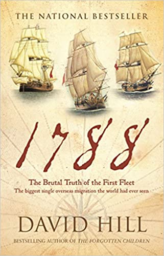 1788: The Brutal Truth of the First Fleet: David Hill