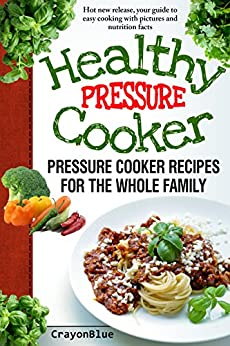 Healty Pressure Cooker: Pressure Cooker Recipes for the Whole Family