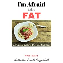 I'm Afraid to be Fat: A Tween's Guide to Diet and Nutrition